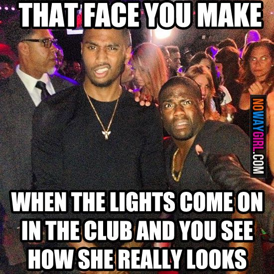 22e0d7ec3ed0e7b13239cf794f760594 that face you make when the lights come on in the club and you see