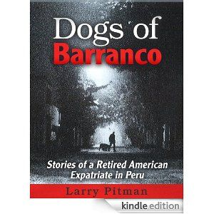 Dogs of Barranco: Stories of a Retired American Expatriate in Peru