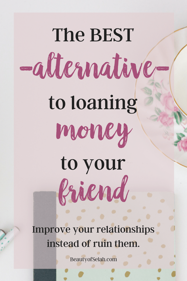 The Best Alternative To Loaning Money To Your Friend Loan Money Loan Marriage And Family