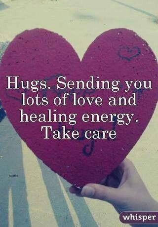 Sending You Lots Of Love Hugs And Healing Energy Take Care Healing Thoughts Healing Quotes Spiritual Healing Quotes
