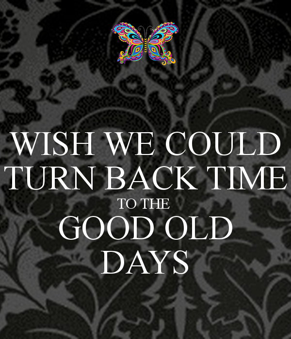 Pin By Michelle Pilgersdorfer On True Old Times Quotes The Good Old Days Miss The Old Days
