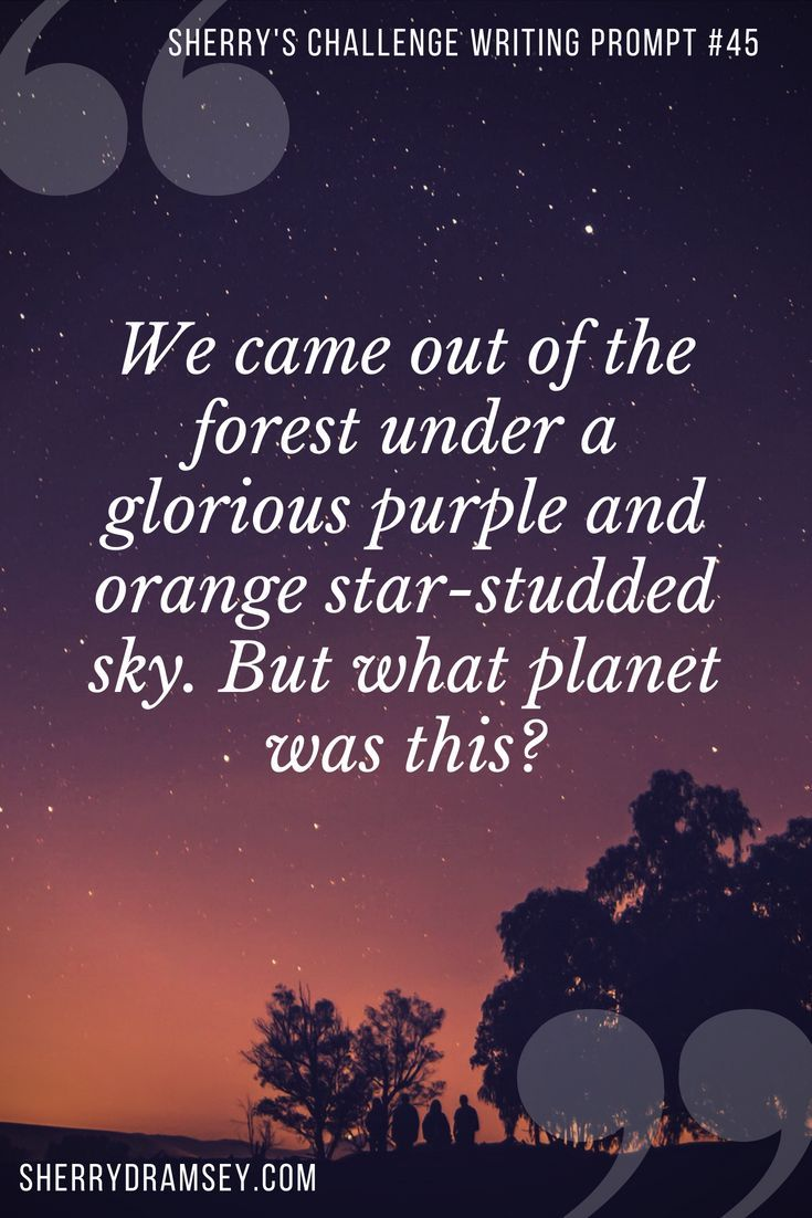 Writing Prompt #45 - We came out of the forest under a glorious purple and orange star-studded sky. But what planet was this? #writing #writingprompt #scifi