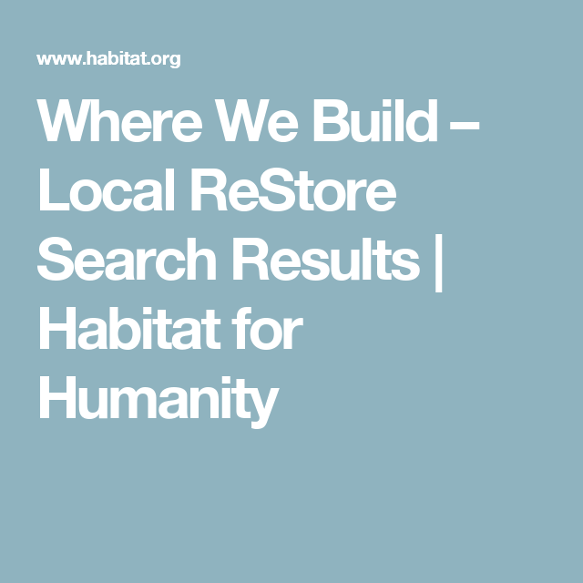 Where We Build – Local ReStore Search Results | Habitat for Humanity