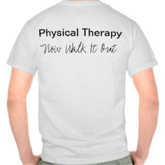 b0c7482f Physical Therapy T-shirts, Shirts and Custom Physical Therapy Clothing