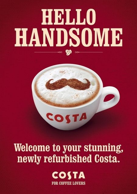 Morning Hello Handsome Welcome To Your Stunning Newly Refurbished Costa Costa For Coffee Lovers Advertisi Coffee Advertising Costa Coffee Coffee Market