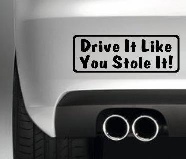 Drive it like you stole it  funny car bumper sticker jdm drift