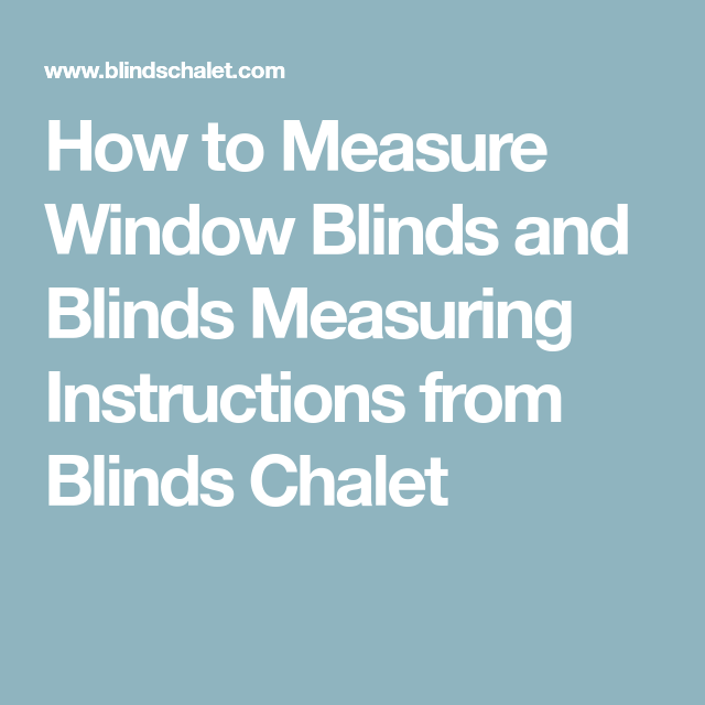 How To Measure Window Blinds And Blinds Measuring Instructions From Blinds Chalet Blinds For Windows Blinds Chalet Blinds