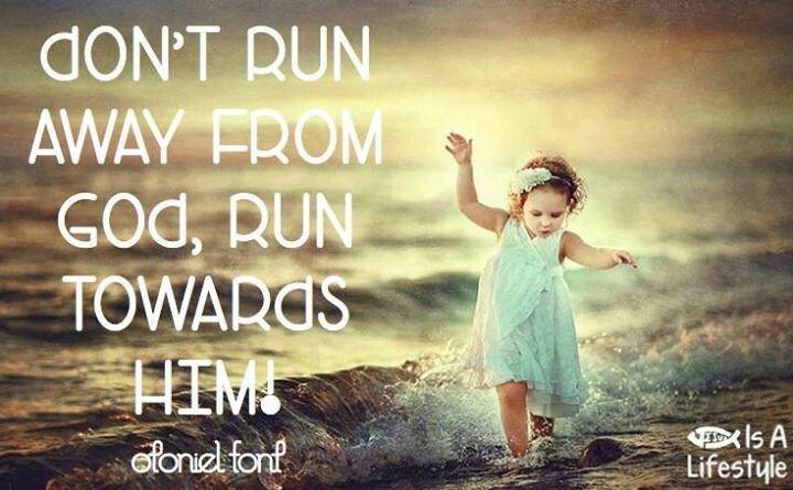 Don't run away from God, run toward Him | Faith in god, Jesus songs, Bible  qoutes