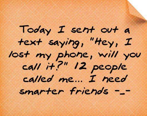 Hahaha I Need To Do This But Everyone Prolly Wld Just Think Im Crazy Kinda Like Lookin For Ur Phone When Ur Tlkin O Funny Quotes I Love To Laugh Sayings