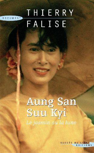 Aung San Suu Kyi : Le jasmin ou la lune - Thierry Falise