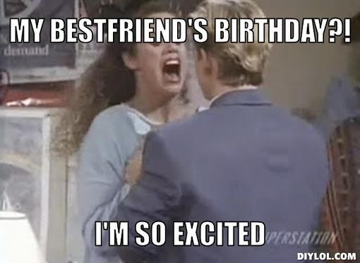My bestfriends birthday im so excited birthday cards pinterest explore excited meme saved by the bell and more bookmarktalkfo Image collections