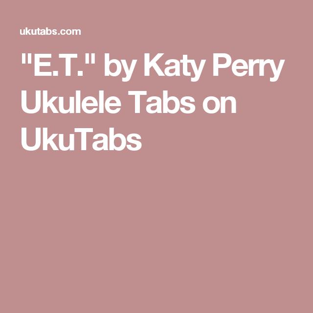 Et By Katy Perry Ukulele Tabs On Ukutabs Ukulele Pinterest