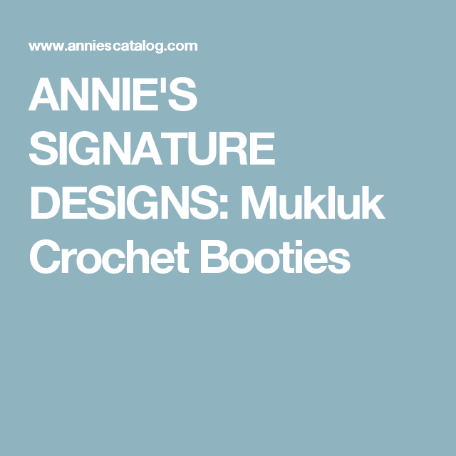 ANNIE\'S SIGNATURE DESIGNS: Mukluk Crochet Booties | Projects to Try ...