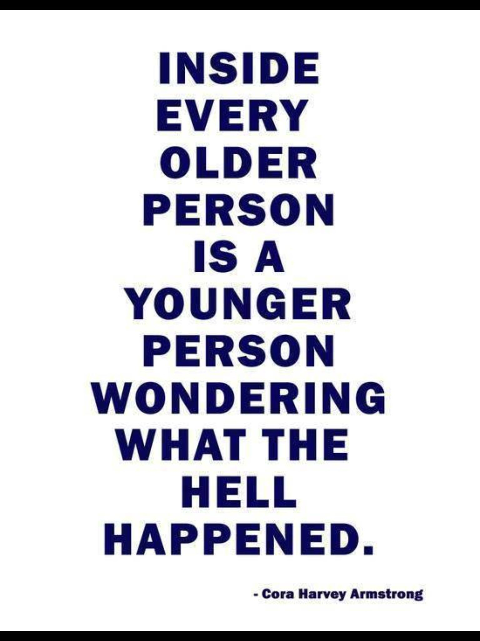 """""""... Inside every older person...."""""""