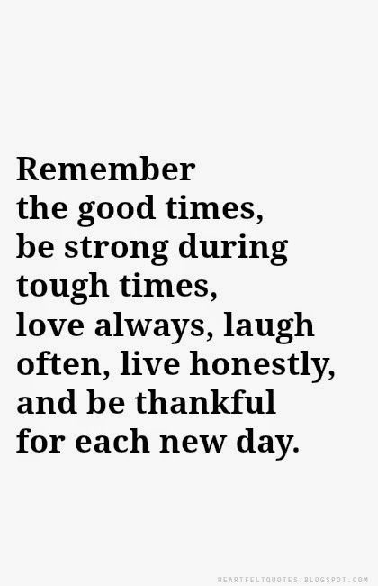 Heartfelt Quotes: Remember the good times, be strong during tough