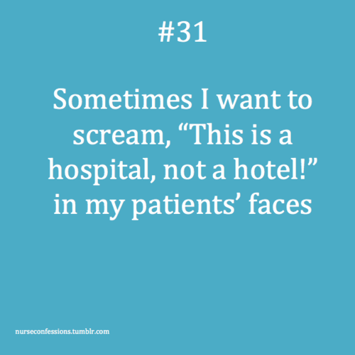 """Confessions of a Nurse. Especially at my hospital, where literally every patient says, """"Wow, this place is like a hotel!"""""""