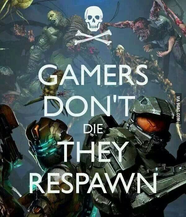 Especially me!! Thank goodness for respawn!!