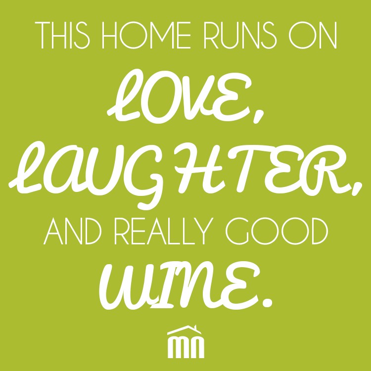 """""""HOME RUNS ON LOVE, LAUGHTER, & REALLY GOOD WINE"""" #quote #home #realestate"""