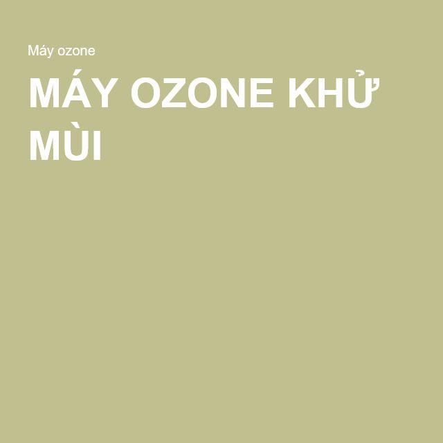 Máy ozone khử mùi khử sạch khuẩn - tiêu diệt các loại vi trùng gây bệnh