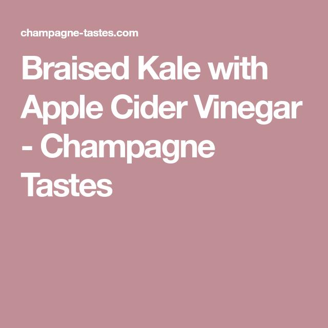 Braised Kale with Apple Cider Vinegar - Champagne Tastes
