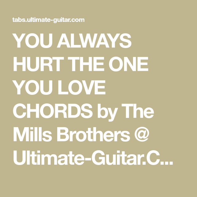 You Always Hurt The One You Love Chords By The Mills Brothers