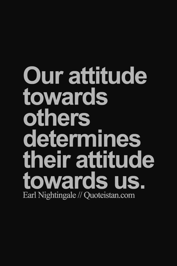 Our Attitude Towards Others Determines Their Attitude Towards Us Spiritual Quotes Life Quotes Serious Quotes