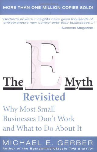 The E Myth Revisited Why Most Small Businesses Don T Work And What To Do About It By Michae Business Books Worth Reading Personal Finance Books Business Books