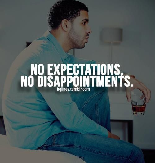 I Expect So Many Things No Wonder I Get Disappointed Drake Quotes Best Drake Quotes Rapper Quotes