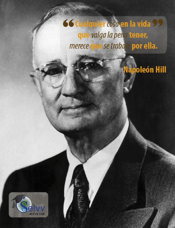 Cualquier cosa en la vida que valga la pena tener, merece que se trabaje por ella. Napoleon Hill #eSelvv http://eselvv.com/
