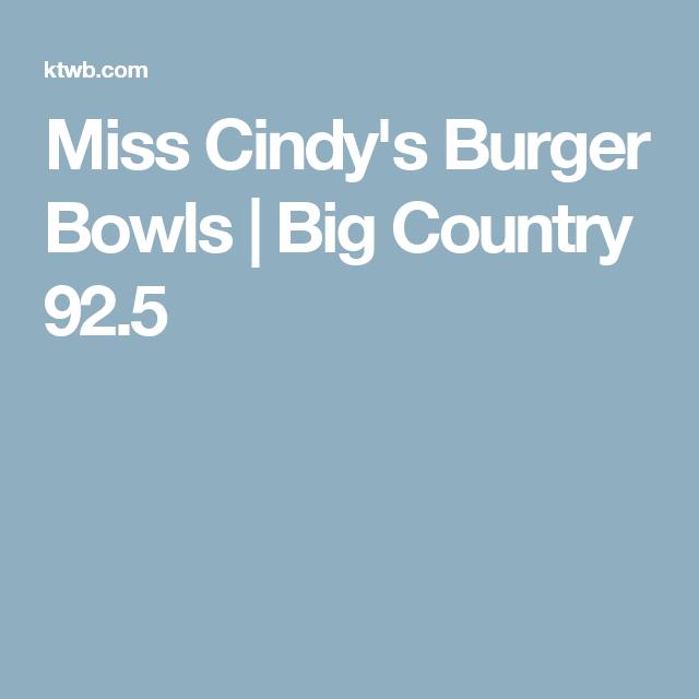 Miss Cindy's Burger Bowls | Big Country 92.5