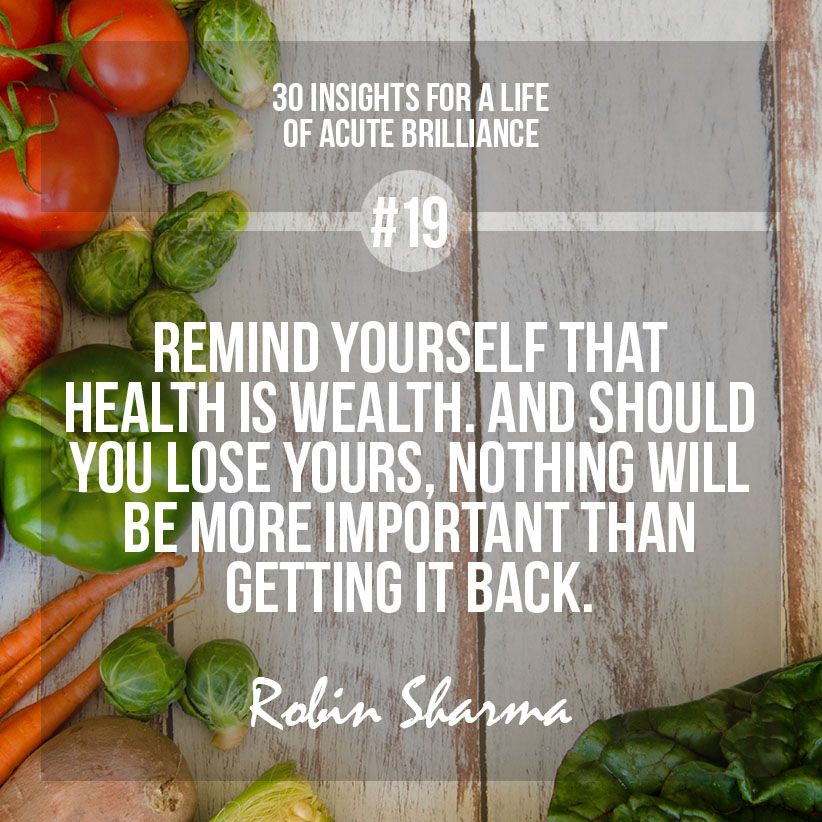 #19 - Remind yourself that health is wealth. And should you lose yours, nothing will be more important than getting it back. #robinsharma