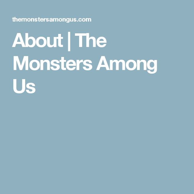 About | The Monsters Among Us