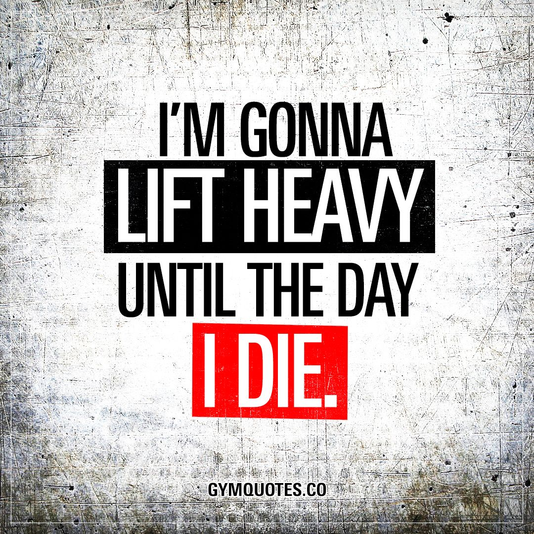 Lifting Quotes I'm Gonna Lift Heavy Until The Day I Die This One's For All Of