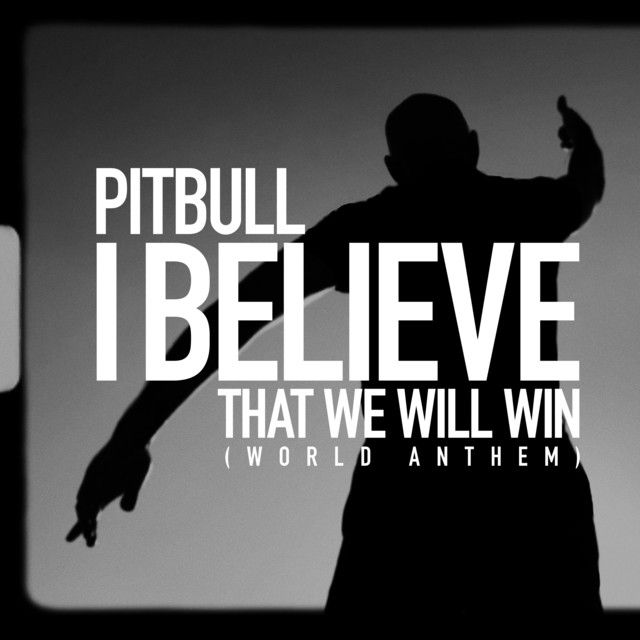 I Believe That We Will Win World Anthem A Song By Pitbull On Spotify