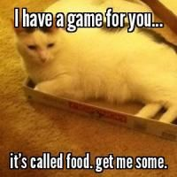 I have a game for you... it's called food. get me some❤️