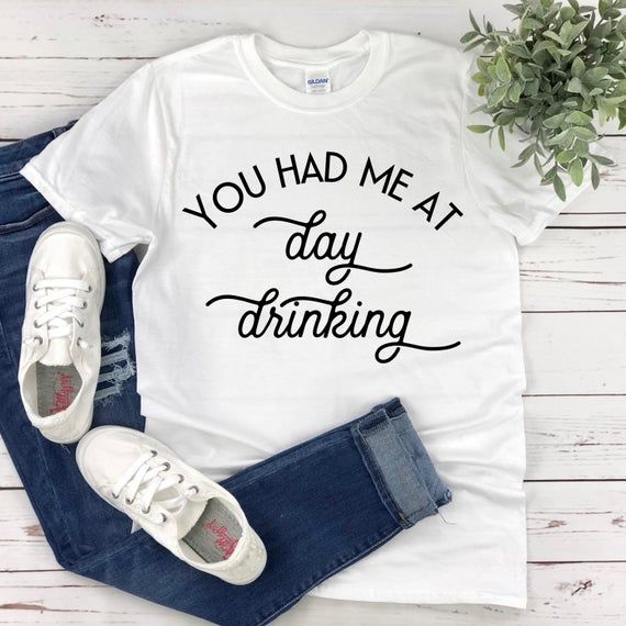 Funny Sarcastic Shirt for Women You had me at Day Drinking | Etsy