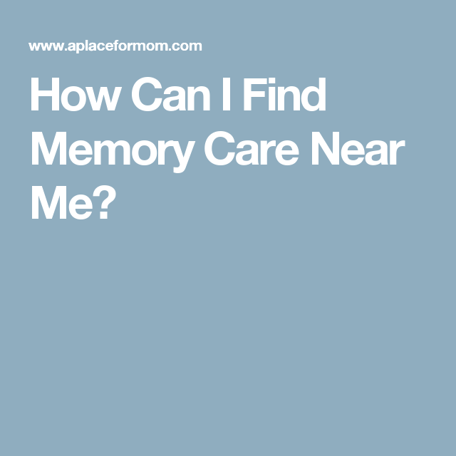 How Can I Find Memory Care Near Me Alzheimer S