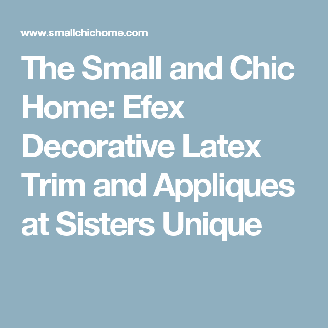 The Small and Chic Home: Efex Decorative Latex Trim and Appliques at ...