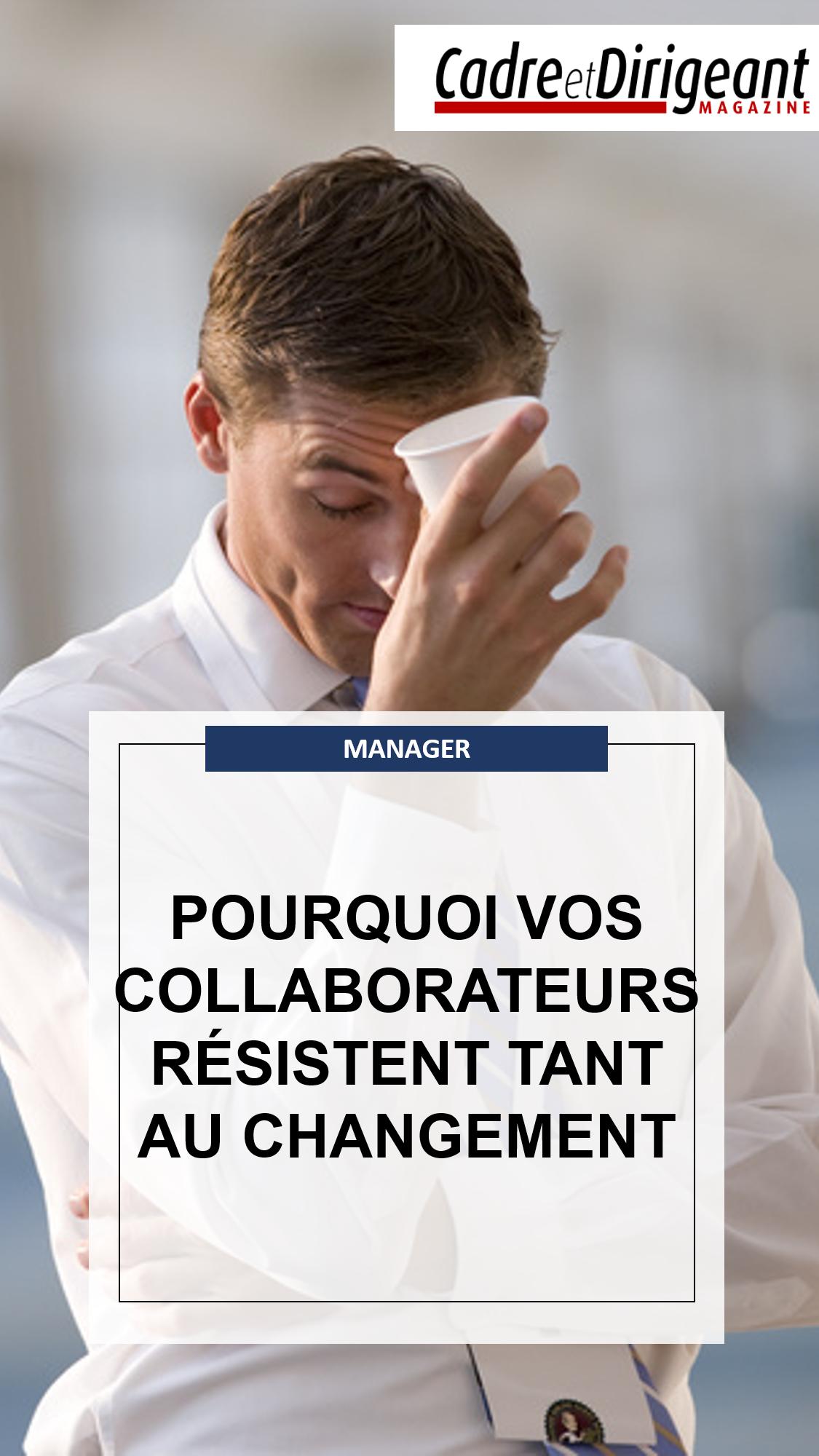 Pourquoi Vos Collaborateurs Resistent Tant Au Changement Cadre Dirigeant Management Manager Col Changement Gestion Entreprise Resistance Au Changement