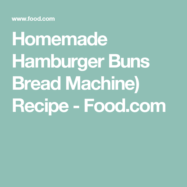 Homemade Hamburger Buns (Bread Machine) | Recipe ...