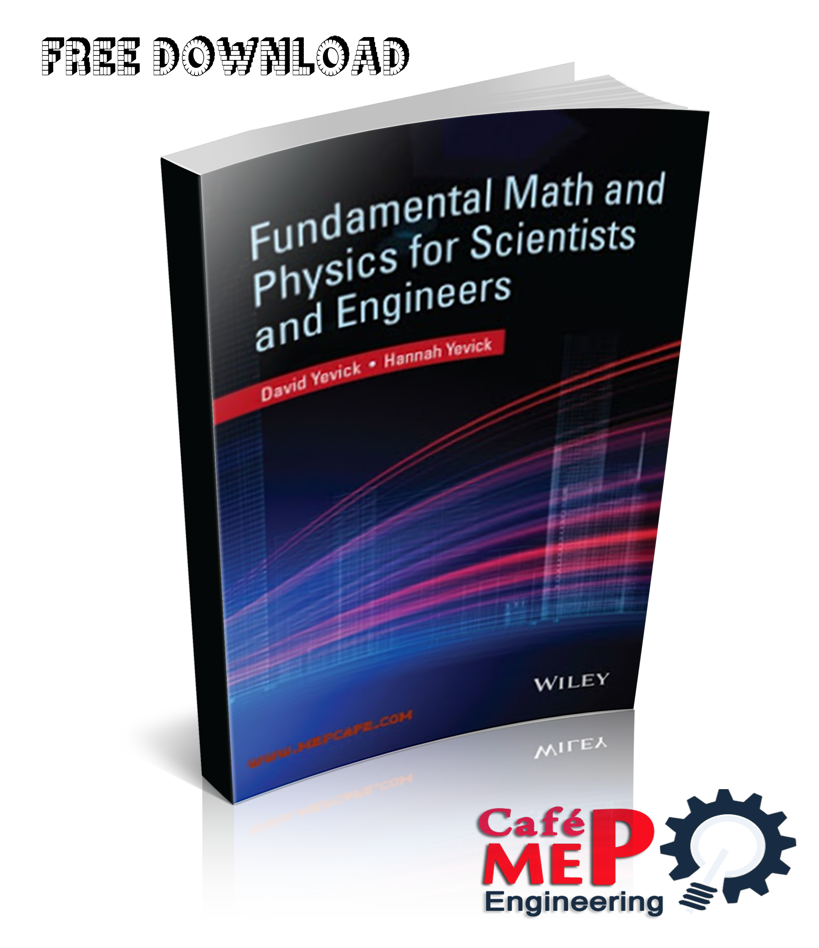 Fundamental Math And Physics For Scientists And Engineers Edited By David Yevick And Hannah Yevick In 2020 Fundamental Math Physics Math