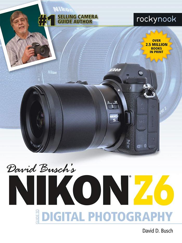 David Busch S Nikon Z6 Guide To Digital Photography The David Busch Camera Guide Series By David D Busch Rocky Nook Digital Photography Books Photography Ebooks Nikon