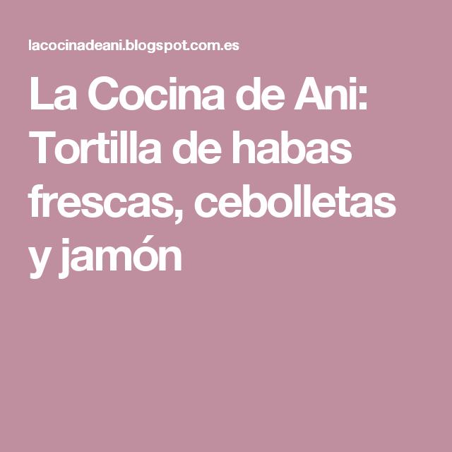 La Cocina de Ani: Tortilla de habas frescas, cebolletas y jamón