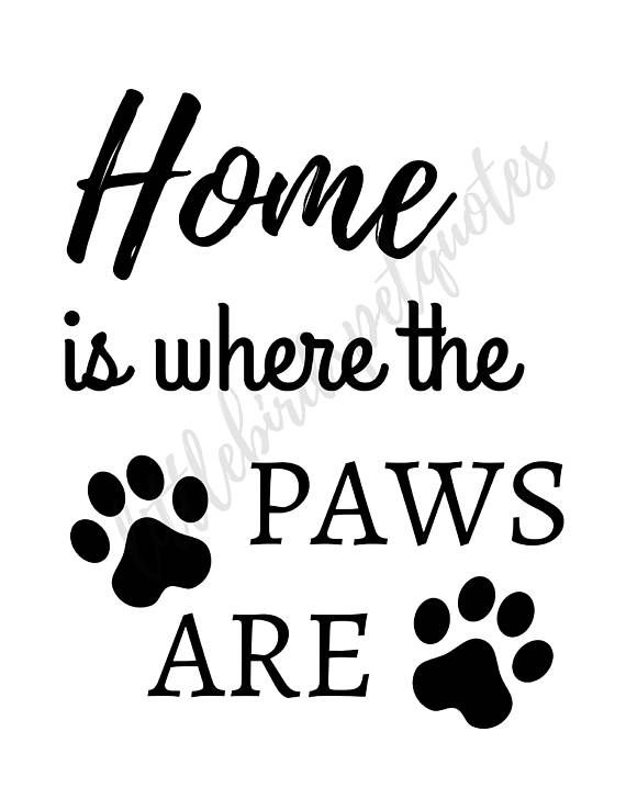 Home Is Where The Paws Are Printable Dog Lover T Dog Quote