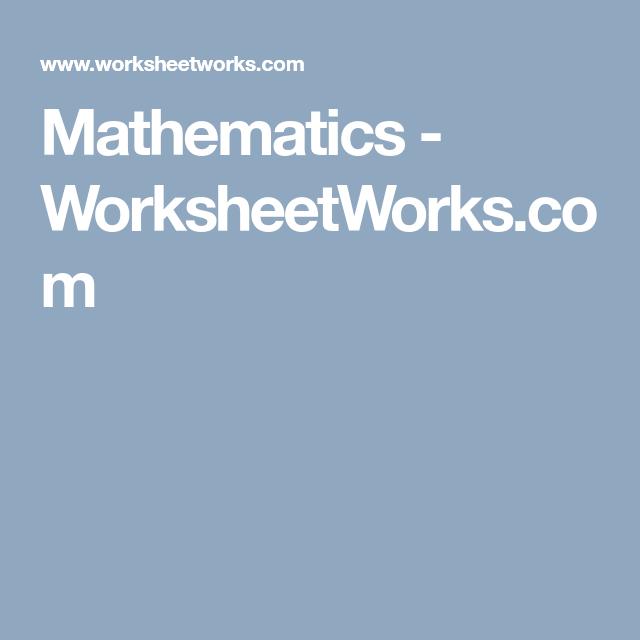 Mathematics - WorksheetWorks.com | Worksheets | Pinterest ...
