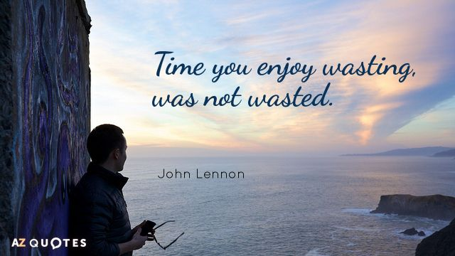 Quotes About Time Impressive Time You Enjoy Wasting Was Not Wasted Texts  Pinterest  John