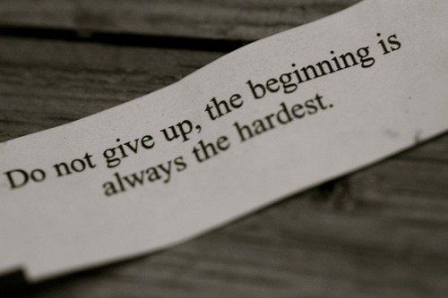 """""""Do not give up, the beginning is always the hardest."""" - Fortune Cookie #writing"""