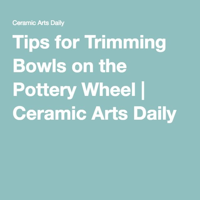 Tips for Trimming Bowls on the Pottery Wheel | Ceramic Arts Daily