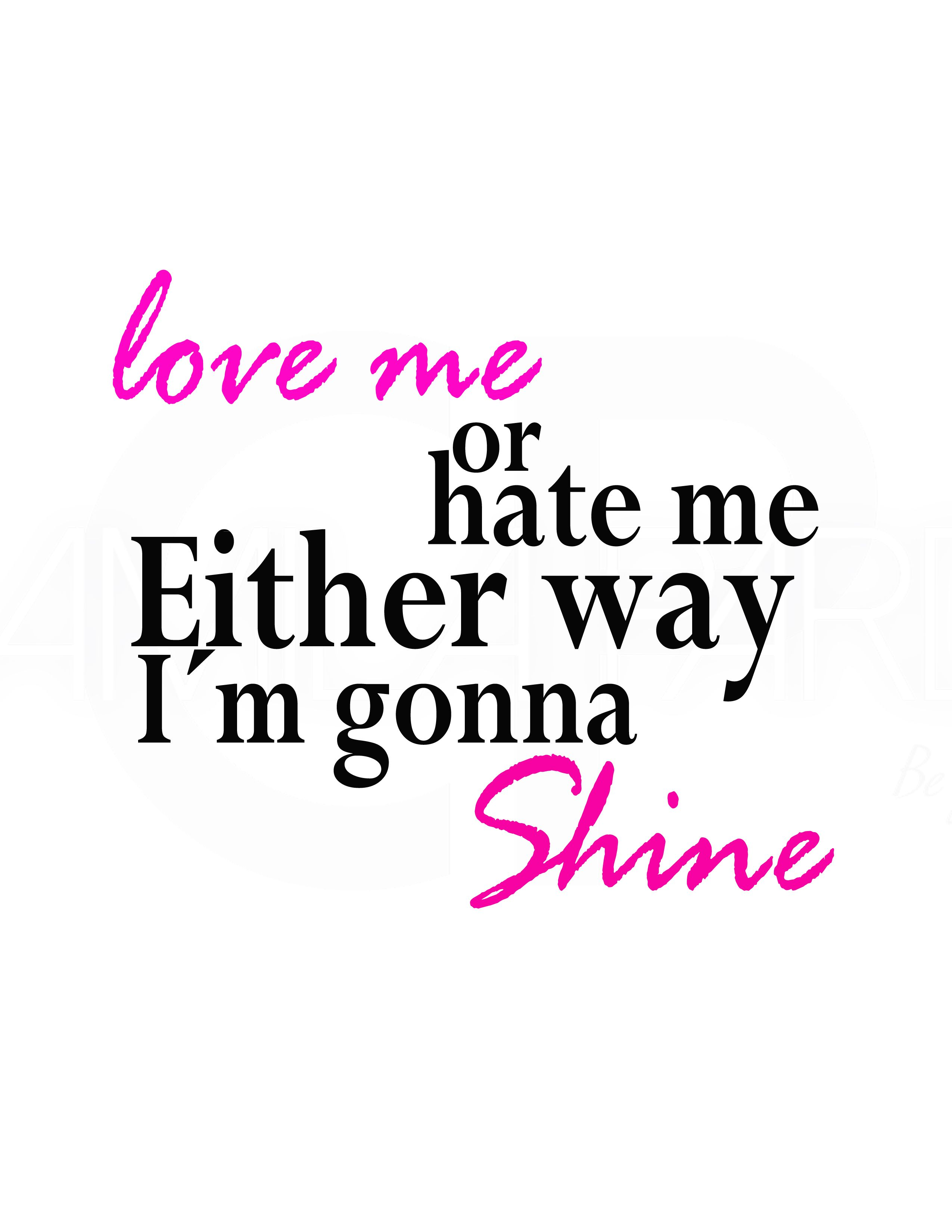 Love And Hate Quotes Love Me Or Hate Either Way I´m Gonna Shine Shinequotes