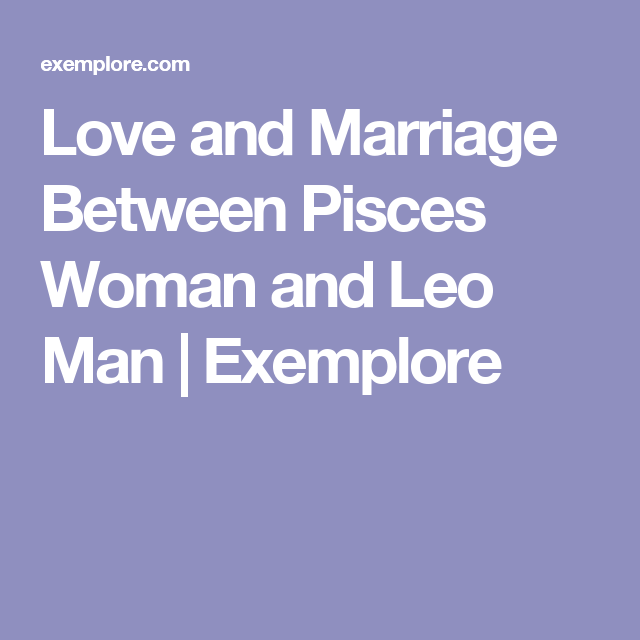 Pisces woman leo man marriage